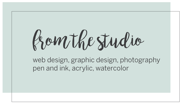 From the studio: web design, graphic design, photography, pen and ink, acrylic, watercolor